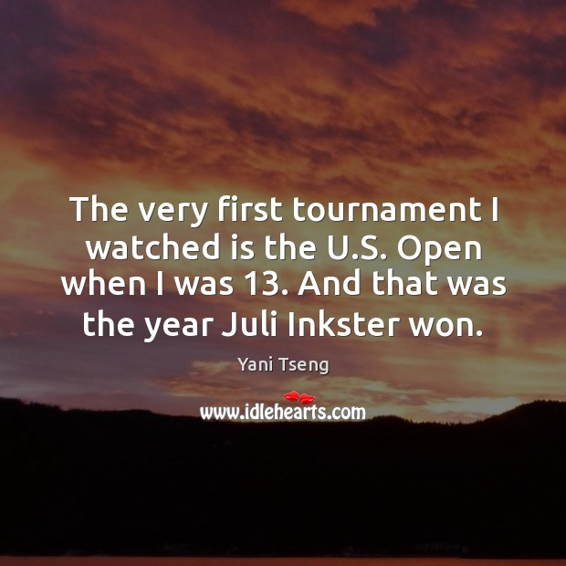 The very first tournament I watched is the U.S. Open when Image