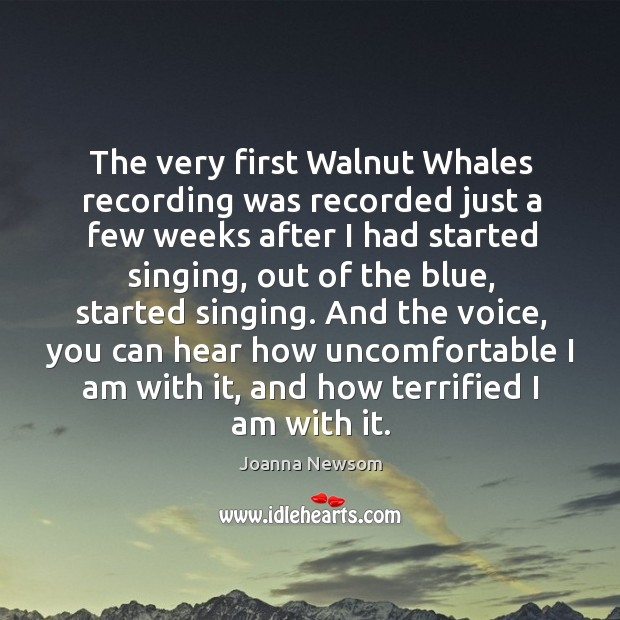 The very first walnut whales recording was recorded just a few weeks after Joanna Newsom Picture Quote