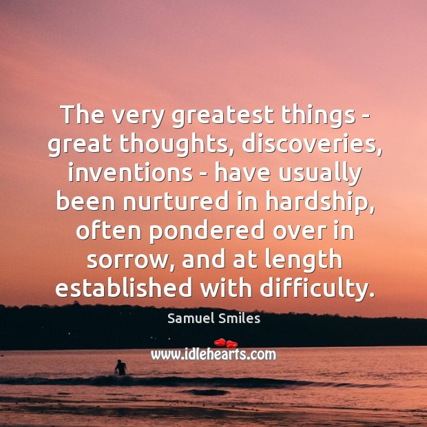 Image, The very greatest things – great thoughts, discoveries, inventions – have usually