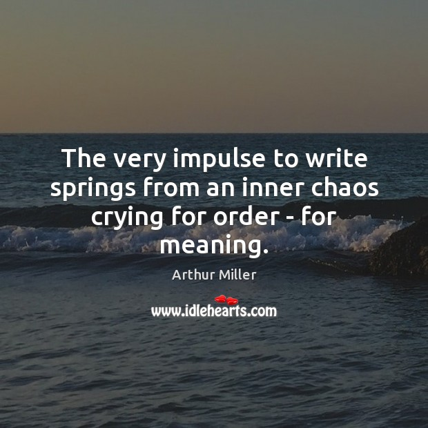 Image, The very impulse to write springs from an inner chaos crying for order – for meaning.