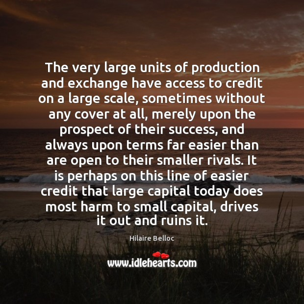 The very large units of production and exchange have access to credit Image