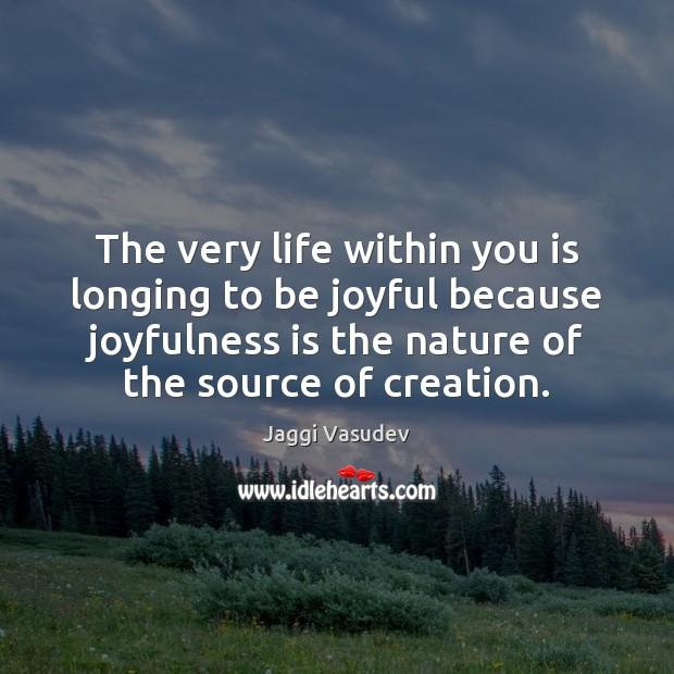 The very life within you is longing to be joyful because joyfulness Image