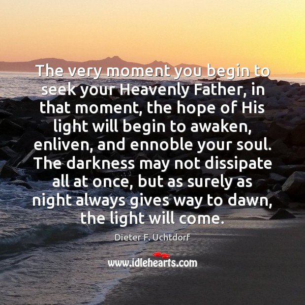 The very moment you begin to seek your Heavenly Father, in that Image