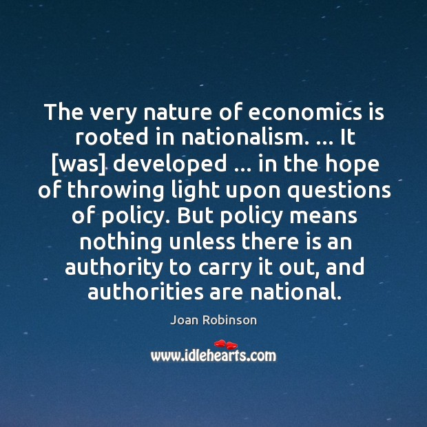 The very nature of economics is rooted in nationalism. … It [was] developed … Joan Robinson Picture Quote