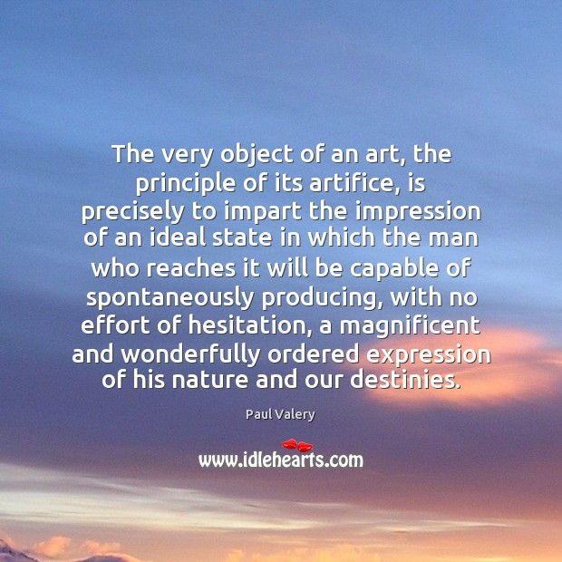 The very object of an art, the principle of its artifice, is Image