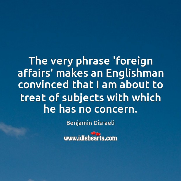 Image, The very phrase 'foreign affairs' makes an Englishman convinced that I am
