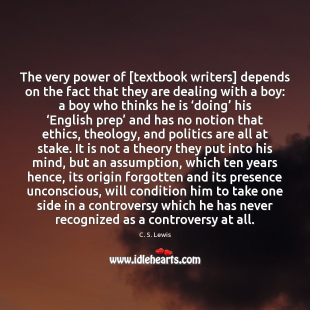 The very power of [textbook writers] depends on the fact that they C. S. Lewis Picture Quote