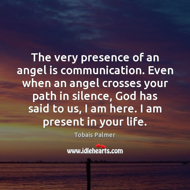 The very presence of an angel is communication. Even when an angel Image