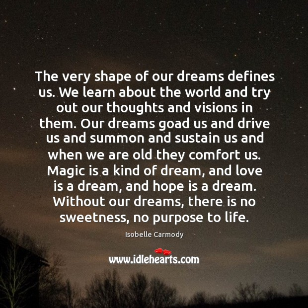 The very shape of our dreams defines us. We learn about the Image