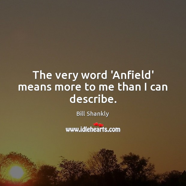 Image, The very word 'Anfield' means more to me than I can describe.