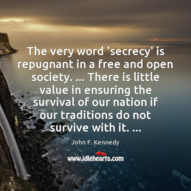 The very word 'secrecy' is repugnant in a free and open society. … John F. Kennedy Picture Quote
