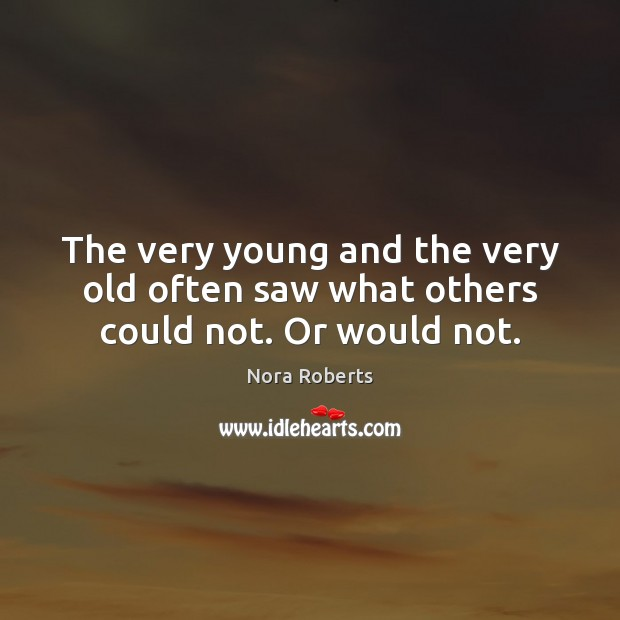 The very young and the very old often saw what others could not. Or would not. Image