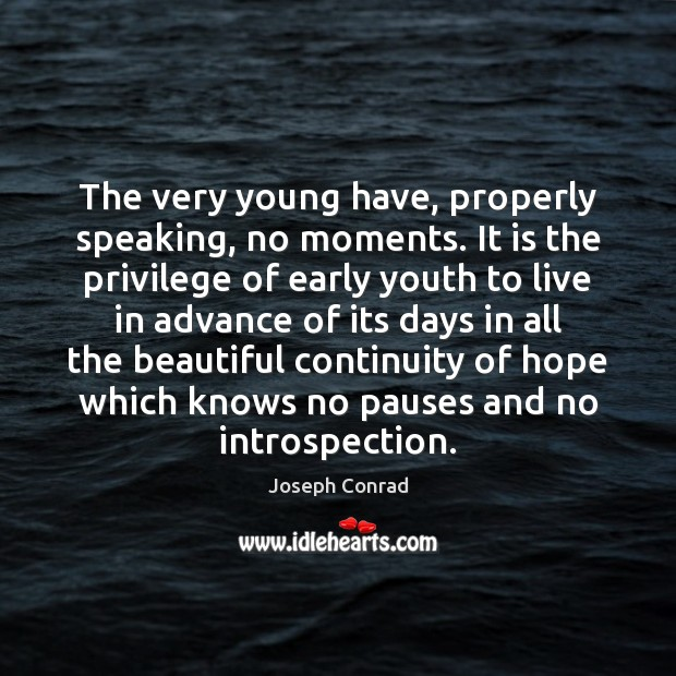 Image, The very young have, properly speaking, no moments. It is the privilege