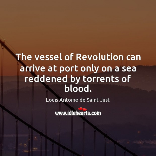 The vessel of Revolution can arrive at port only on a sea reddened by torrents of blood. Image