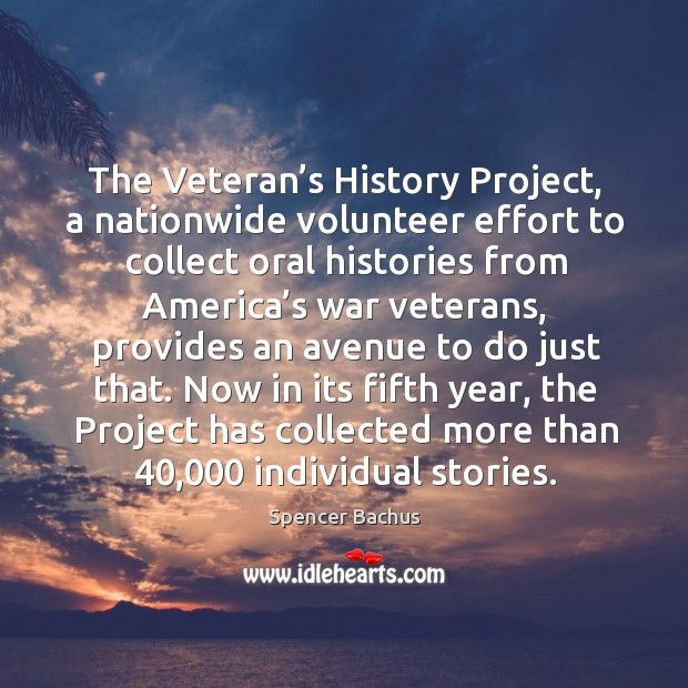 The veteran's history project, a nationwide volunteer effort to collect oral histories from Image