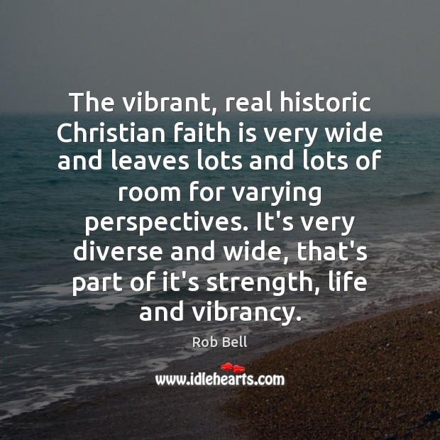 The vibrant, real historic Christian faith is very wide and leaves lots Rob Bell Picture Quote