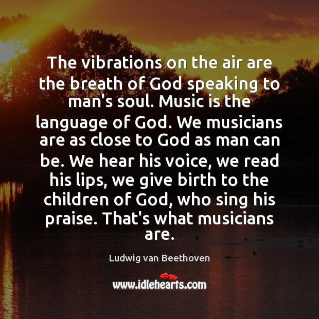 The vibrations on the air are the breath of God speaking to Ludwig van Beethoven Picture Quote