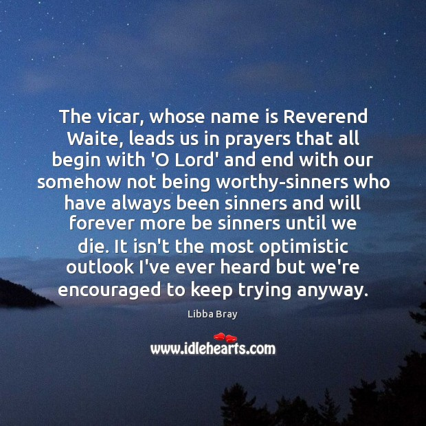 The vicar, whose name is Reverend Waite, leads us in prayers that Image