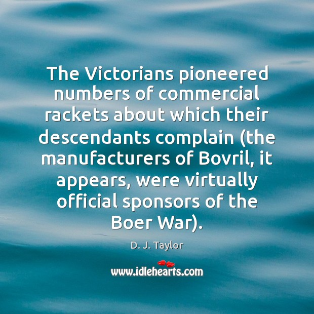 The Victorians pioneered numbers of commercial rackets about which their descendants complain ( Complain Quotes Image