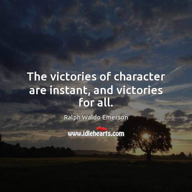 The victories of character are instant, and victories for all. Image