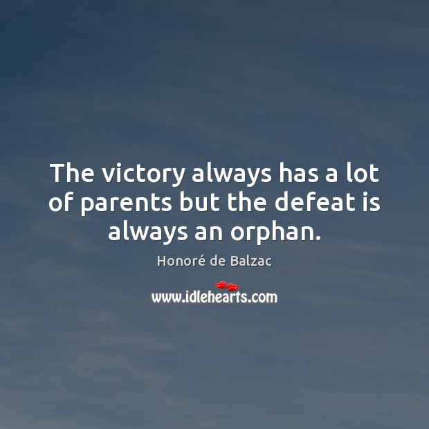 The victory always has a lot of parents but the defeat is always an orphan. Defeat Quotes Image
