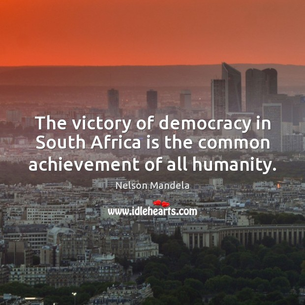 The victory of democracy in South Africa is the common achievement of all humanity. Nelson Mandela Picture Quote