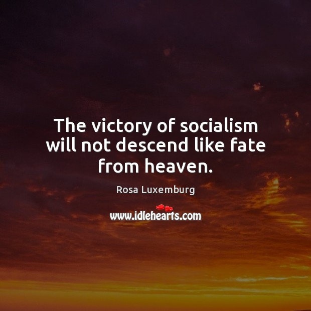 Image, The victory of socialism will not descend like fate from heaven.