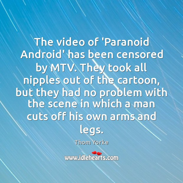 The video of 'Paranoid Android' has been censored by MTV. They took Image