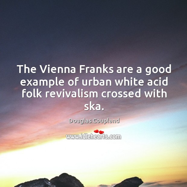 The Vienna Franks are a good example of urban white acid folk revivalism crossed with ska. Image