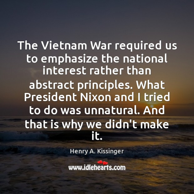 The Vietnam War required us to emphasize the national interest rather than Henry A. Kissinger Picture Quote
