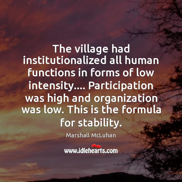 Image, The village had institutionalized all human functions in forms of low intensity….