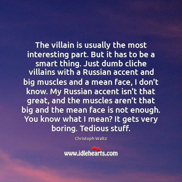 The villain is usually the most interesting part. But it has to Christoph Waltz Picture Quote
