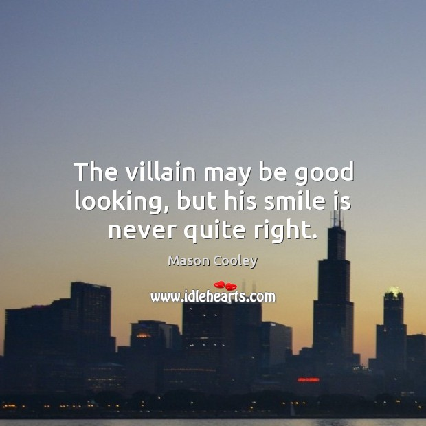 The villain may be good looking, but his smile is never quite right. Smile Quotes Image