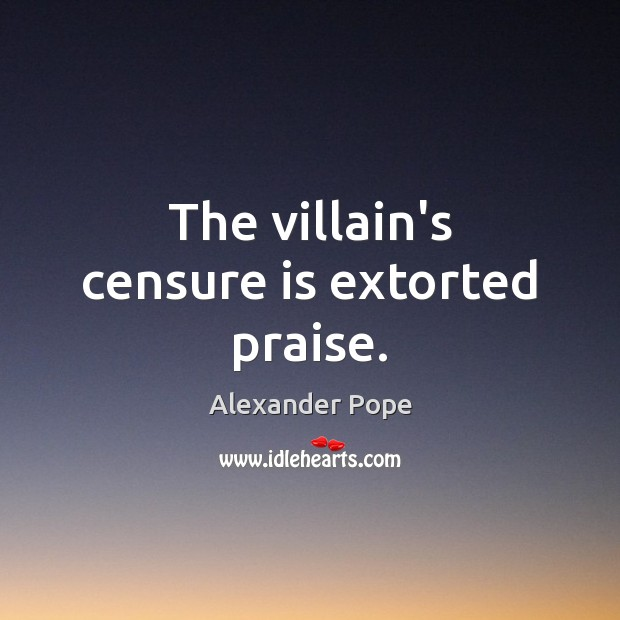 The villain's censure is extorted praise. Image