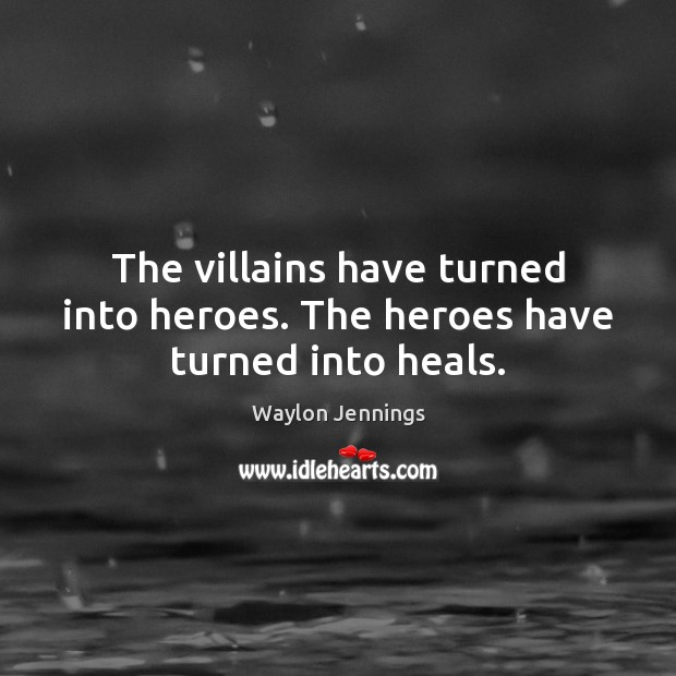 The villains have turned into heroes. The heroes have turned into heals. Image