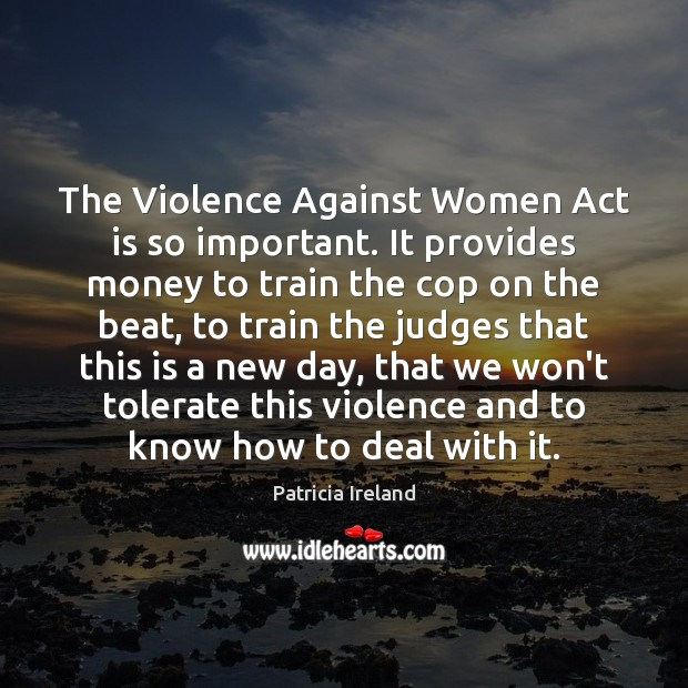 The Violence Against Women Act is so important. It provides money to Image