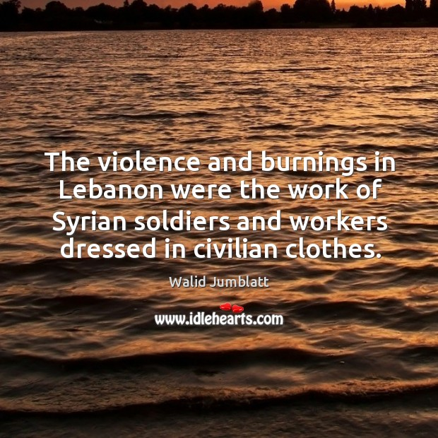 The violence and burnings in lebanon were the work of syrian soldiers and workers dressed in civilian clothes. Image