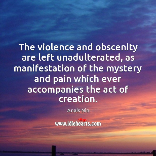 The violence and obscenity are left unadulterated, as manifestation of the mystery Image