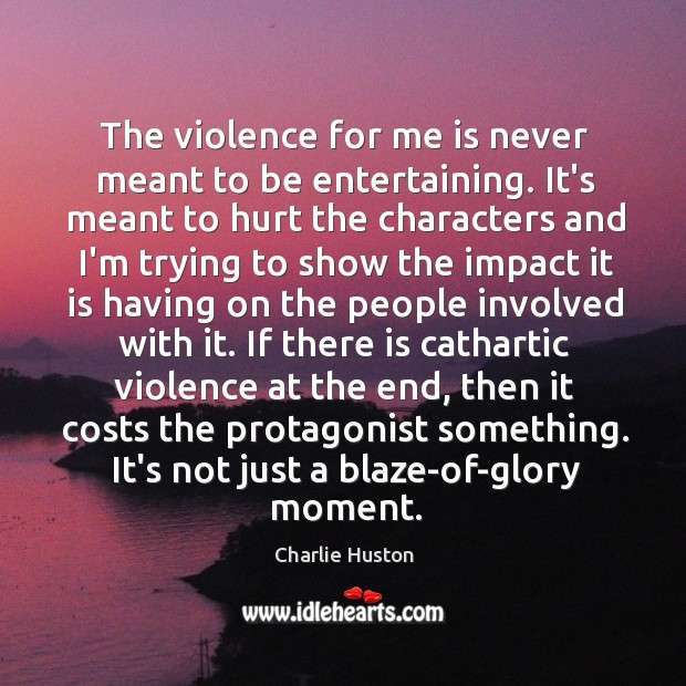 The violence for me is never meant to be entertaining. It's meant Image