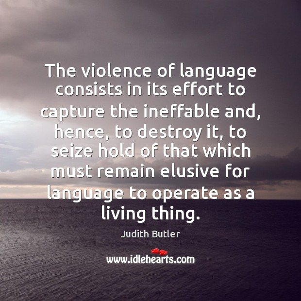 The violence of language consists in its effort to capture the ineffable Image