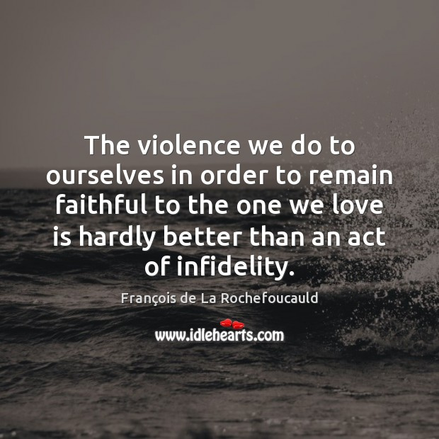 Image, The violence we do to ourselves in order to remain faithful to