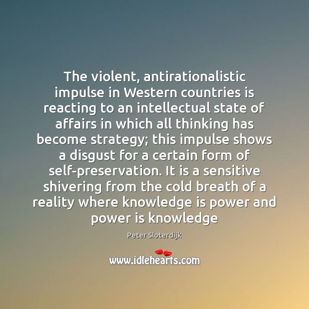 The violent, antirationalistic impulse in Western countries is reacting to an intellectual Power Quotes Image