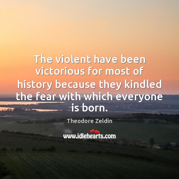 The violent have been victorious for most of history because they kindled Image