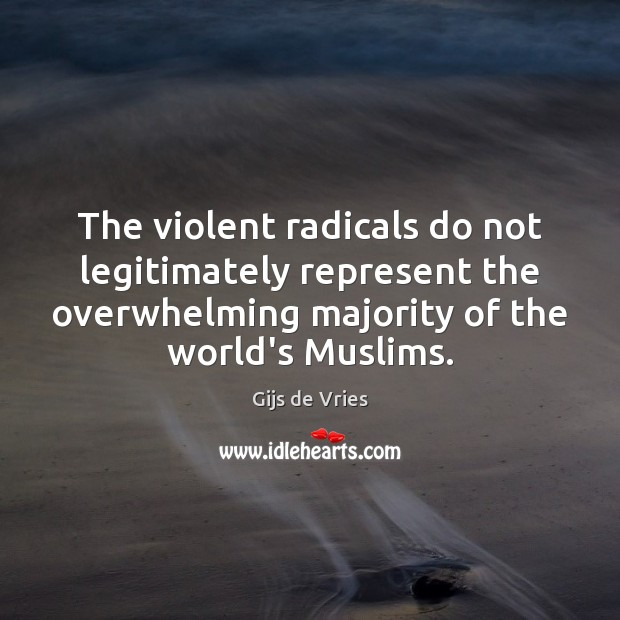 The violent radicals do not legitimately represent the overwhelming majority of the Image