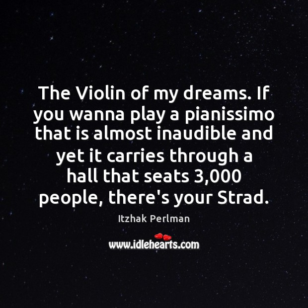 The Violin of my dreams. If you wanna play a pianissimo that Image