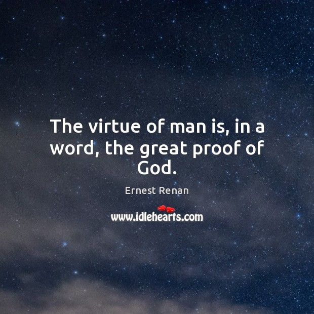 The virtue of man is, in a word, the great proof of God. Image
