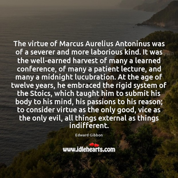 The virtue of Marcus Aurelius Antoninus was of a severer and more Edward Gibbon Picture Quote