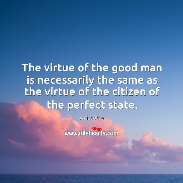 Image, The virtue of the good man is necessarily the same as the