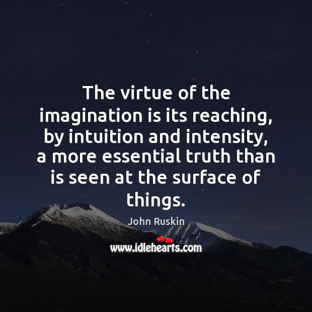 Image, The virtue of the imagination is its reaching, by intuition and intensity,