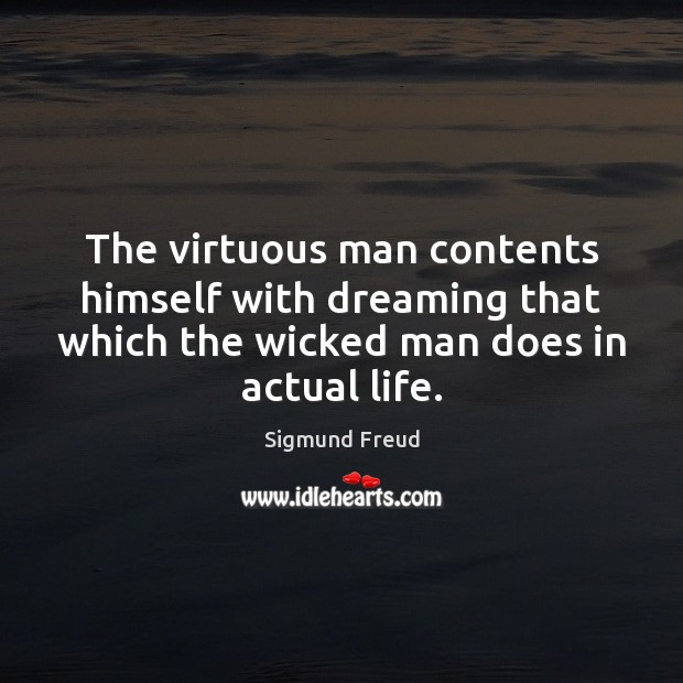 Image, The virtuous man contents himself with dreaming that which the wicked man